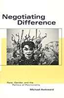 Negotiating Difference: Race, Gender, and the Politics of Positionality (Black Literature and Culture)