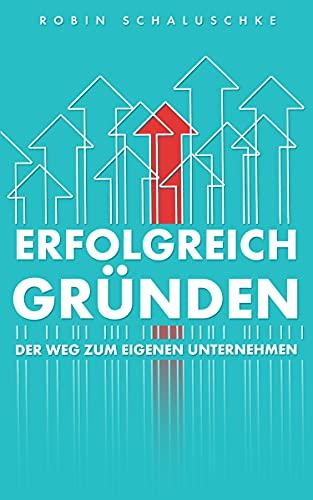 ERFOLGREICH GRÜNDEN: Der Weg zum eigenen Unternehmen