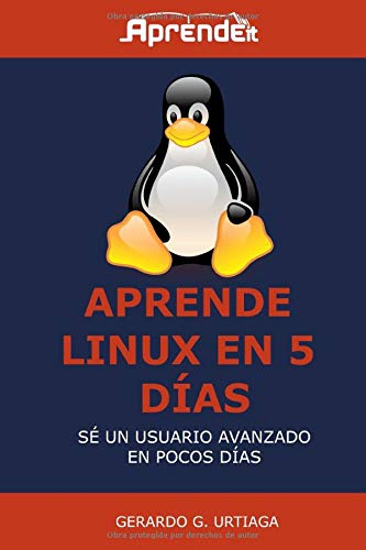 Aprende Linux en 5 días: Hazte usuario avanzado Linux en poco tiempo