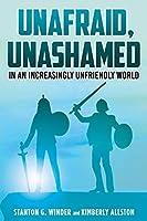 Unafraid, Unashamed in an increasingly Unfriendly World