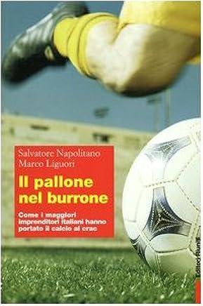 Il pallone nel burrone. Come i maggiori imprenditori italiani hanno portato il calcio al crac
