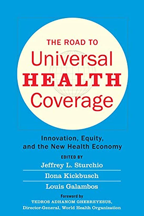 君主レビュアー解説The Road to Universal Health Coverage: Innovation, Equity, and the New Health Economy (English Edition)