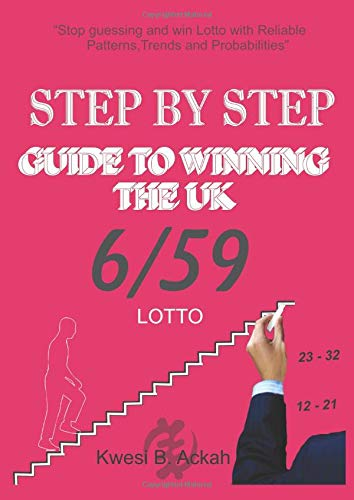 STEP BY STEP GUIDE TO WINNING THE UK 6/59 LOTTO: A User Friendly And Most Reliable Step By Step Guise To Winning Lotto (Lottery Winning Guide Series)