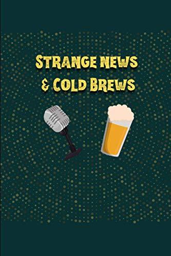 Strange News & Cold Brews: Notebook