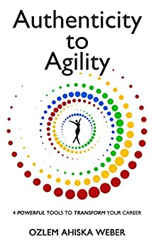 Book cover image for Authenticity to Agility, 4 Powerful Tools to Transform your Career