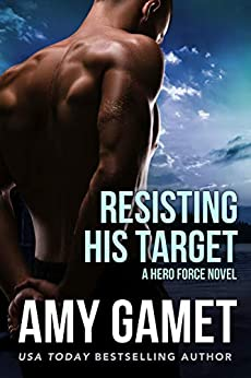 Resisting his Target: A steamy action-packed military romance (Shattered SEALs Book 2) by [Amy Gamet]