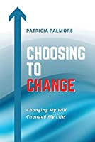 Choosing to Change: Changing My Will Changed My Life