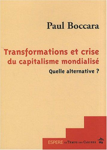 Transformations et Crise du Capitalisme Mondialise Quelle Alternative ?