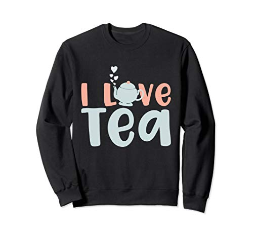 Tea Lover - I Love Tea Sweatshirt
