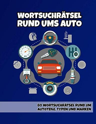 Wortsuchrätsel rund ums Auto: 80 Wortsuchrätsel rund um Autoteile, Typen und Marken