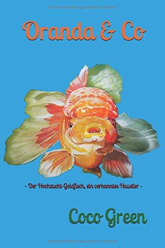 Oranda & Co: - Der Hochzucht-Goldfisch, ein verkanntes Haustier -