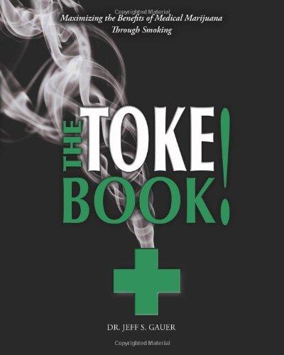 The Toke Book!: Maximizing the Benefits of Medical Marijuana through Smoking