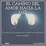 El Camino Del Amor Hacia La Luz [The Path of Love Toward the Light]: Guía Para Transformar Una Relación Ordinaria en Una Extraordinaria