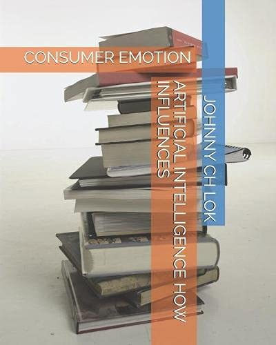 Artificial Intelligence How Influences: Consumer Emotion (Artificial Intelligence Marketing Research Method)