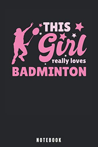 This Girl Really Loves Badminton: Badminton Notebook and Journal - Blank Wide Ruled Pages - Funny Badminton Accessorie and Merch for Badminton Sports Lovers - Badminton Gift for Badminton Player.