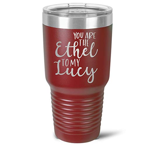 You Are The Ethel To My Lucy Stainless Tumbler - 3 Sizes - 16 Colors