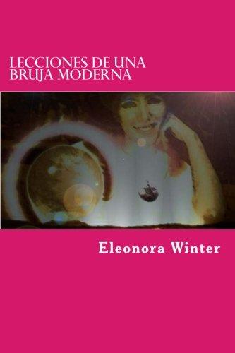 Lecciones de una Bruja Moderna: Amarres, hechizos y brujerías para el amor explicadas por una bruja verdadera