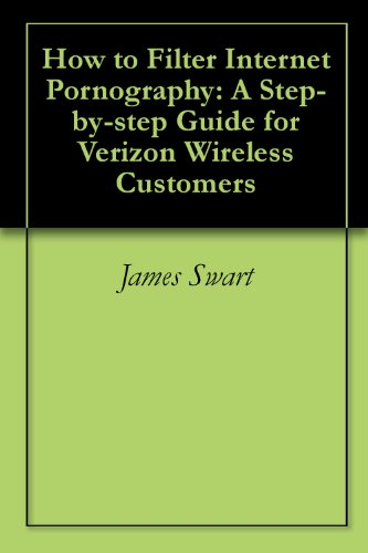 How to Filter Internet Pornography: A Step-by-step Guide for Verizon Wireless Customers (English Edition)