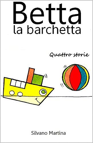 Betta la barchetta, quattro storie (Libro illustrato per bambini) [Raccolta] (Italian Edition)