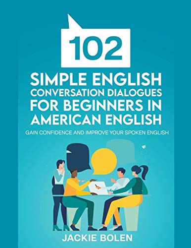 102 Simple English Conversation Dialogues For Beginners in American English: Gain Confidence and...