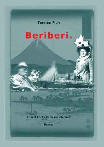 Beriberi. Robert Kochs Reise um die Welt.