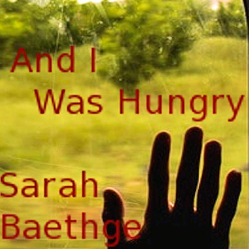 And I Was Hungry Audiobook By Sarah Baethge cover art