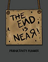 The End Is Near Productivity Planner: : Time Management Journal - Agenda Daily - Goal Setting - Weekly - Daily - Student Academic Planning - Daily Planner - Growth Tracker Workbook