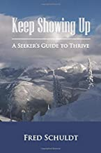 Keep Showing Up: A Seeker's Guide to Thrive