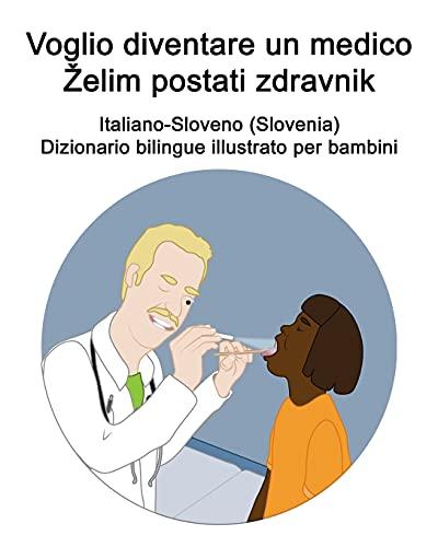 Italiano-Sloveno (Slovenia) Voglio diventare un medico / Želim postati zdravnik Dizionario bilingue illustrato per bambini