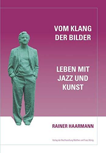 Rainer Haarmann. Vom Klang der Bilder. Leben mit Kunst und Musik