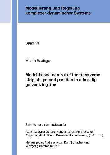Model-based control of the transverse strip shape and position in a hot-dip galvanizing line (Modellierung und Regelung komplexer dynamischer Systeme, Band 51)