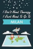 I Don t Need Therapy I Just Need To Go To Milan: Personalized Notebook for Traveller who Trip to Milan, Diary Travel Notebook, Milan Journal Gift For ... Backpackers, Campers, Gift For Milan lovers