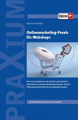 Onlinemarketing-Praxis für Webshops: Über 300 Praxistipps für mehr Umsätze und Verkäufe in Onlineshops vom Suchmaschinenmarketing über Verkaufsförderung und Newsletter bis zur Produktpräsentation.