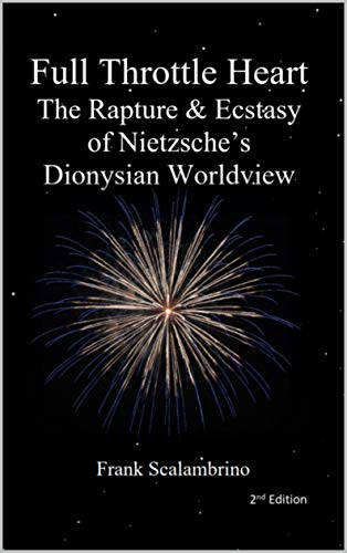 Full Throttle Heart: The Rapture & Ecstasy of Nietzsche's Dionysian Worldview (English Edition)