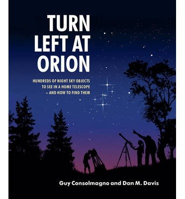 Turn Left at Orion: Hundreds of Night Sky Objects to See in a Home Telescope - and How to Find Them (Spiral bound) By (author) Guy Consolmagno, By (author) Dan M. Davis