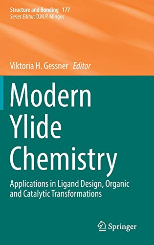 Modern Ylide Chemistry: Applications in Ligand Design, Organic and Catalytic Transformations (Structure and Bonding (177), Band 177)