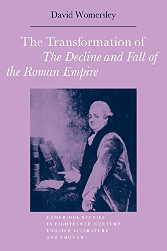 Compare Textbook Prices for The Transformation of The Decline and Fall of the Roman Empire Cambridge Studies in Eighteenth-Century English Literature and Thought, Series Number 1 Reissue Edition ISBN 9780521070966 by David P. Womersley