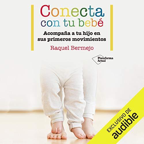 Conecta con tu bebe [Connect with Your Baby]: Acompaña a tu hijo en sus primeros movimientos...