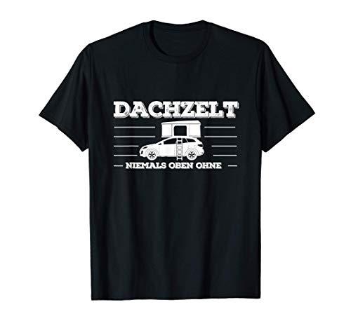 Dachzelt - Niemals oben ohne | Geschenk für Camper Autozelt T-Shirt