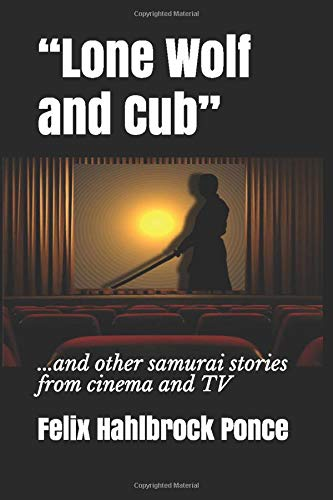 """""""Lone Wolf and Cub"""": ...and other samurai stories from cinema and TV"""