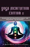 Yoga Meditation Edition 2: This Book IncludesReiki Healing Meditation for Beginners + Reiki healing Meditation + Yoga Nidra Meditation
