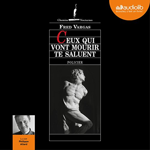 Ceux qui vont mourir te saluent                   By:                                                                                                                                 Fred Vargas                               Narrated by:                                                                                                                                 Philippe Allard                      Length: 5 hrs and 20 mins     4 ratings     Overall 4.3