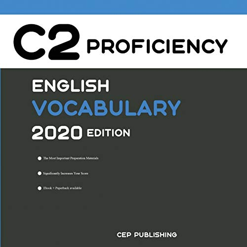 English C2 Proficiency Vocabulary 2020 Edition [Engels Leren Boek]: The Most Important Words You Need to Know to Pass all C2 Proficiency English Level Exams and Tests