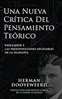 Una Nueva Crítica del Pensamiento Teórico: Vol. 1: Las Presuposiciones Necesarias de la Filosofía