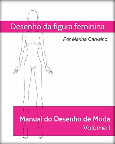 Manual de Desenho de Moda Volume I: Desenho da Figura feminina