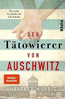 Der Tätowierer von Auschwitz: Die wahre Geschichte des Lale Sokolov (German Edition) by [Heather Morris, Elsbeth Ranke]