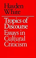 Tropics of Discourse: Essays in Cultural Criticism