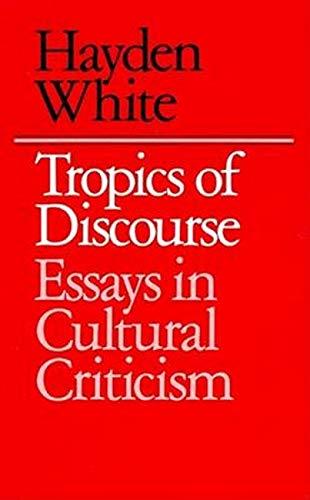 Tropics of Discourse: Essays in Cultural Criticism