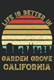 Life Is Better In Garden Grove California: 6x9 Lined Notebook, Journal, or Diary Gift - 120 Pages