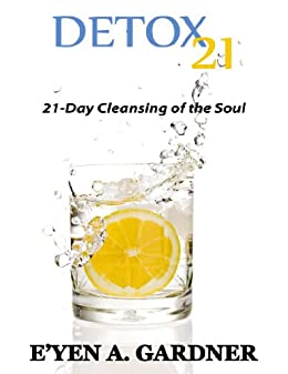 Detox 21: 21 Day Cleansing of the Soul by [E'yen A. Gardner]